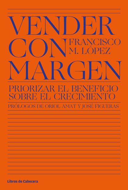 VENDER CON MARGEN. PRIORIZAR EL BENEFICIO SOBRE EL CRECIMIENTO