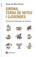 GIRONA, TERRA DE MITES I LLEGENDES : 58 HISTÒRIES FANTÀSTIQUES PER DESCOBRIR