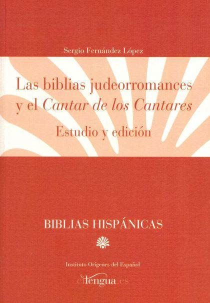 LAS BIBLIAS JUDEORROMANCES Y EL CANTAR DE LOS CANTARES : ESTUDIO Y EDICIÓN