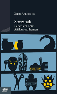 SORGINAK : LEHEN ETA ORAIN, AFRIKA ETA HEMEN