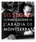 SIS SEGLES DE PUBLICACIONS DE L´ABADIA DE MONTSERRAT.