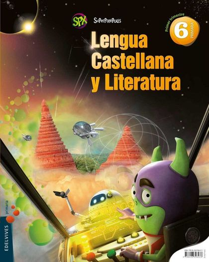 SUPERPIXÉPOLIS, LENGUA CASTELLANA Y LITERATRUA, 6 EDUCACIÓN PRIMARIA. 1, 2  Y 3 TRIMESTRES