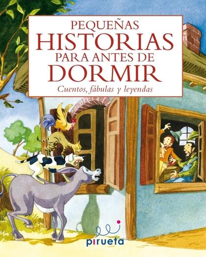 PEQUEÑAS HISTORIAS PARA ANTES DE DORMIR. CUENTOS, FÁBULAS Y LEYENDAS