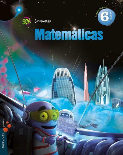 SUPERPIXÉPOLIS, MATEMÁTICAS, 6 EDUCACIÓN PRIMARIA. 1, 2 Y 3 TRIMESTRES