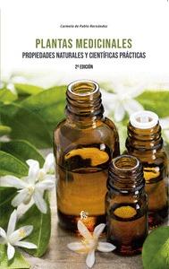 PLANTAS MEDICINALES PROPIEDADES NATURALES Y. CIENTIFÍCAS PRÁCTICAS-2 EDICIÓN