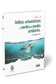 DELITOS URBANÍSTICOS Y CONTRA EL MEDIO AMBIENTE.