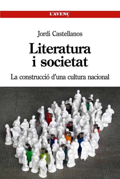 LITERATURA I SOCIETAT : LA CONSTRUCCIÓ D´UNA CULTURA NACIONAL