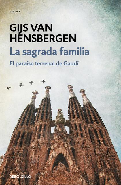 LA SAGRADA FAMILIA. EL PARAÍSO TERRENAL DE GAUDÍ