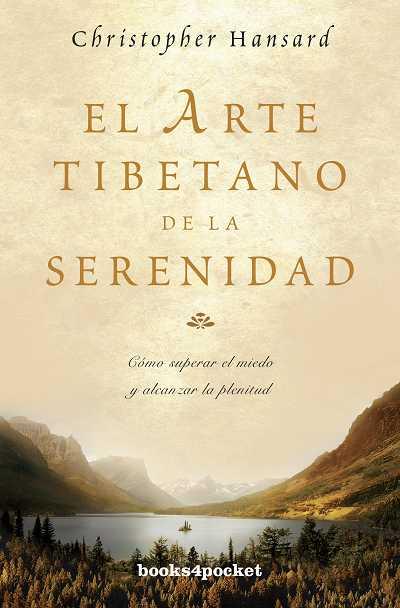 EL ARTE TIBETANO DE LA SERENIDAD : CÓMO SUPERAR EL MIEDO Y ALCANZAR LA PLENITUD