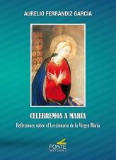 CELEBREMOS A MARIA (REFLECIONES SOBRE EL LECCIONARIO).