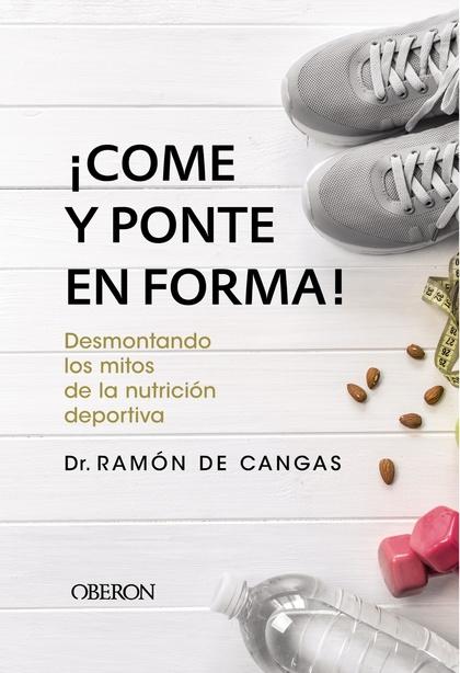 ¡COME Y PONTE EN FORMA! DESMONTANDO LOS MITOS DE LA NUTRICIÓN DEPORTIVA.