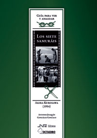 LOS SIETE SAMURÁIS DE AKIRA KUROSAWA (1954) : GUÍA PARA VER Y ANALIZAR CINE