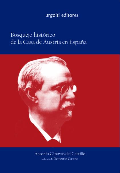 BOSQUEJO HISTÓRICO DE LA CASA DE AUSTRIA EN ESPAÑA