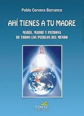 AHÍ TIENES A TU MADRE. MARÍA, MADRE Y PATRONA DE TODOS LOS PUEBLOS DEL MUNDO