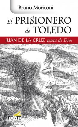 EL PRISIONERO DE TOLEDO. JUAN DE LA CRUZ POETA DE DIOS