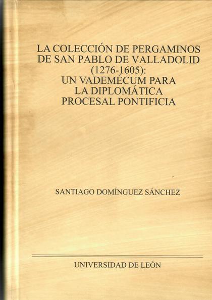 LA COLECCIÓN DE PERGAMINOS DE SAN PABLO DE VALLADOLID (1276-1605)               UN VADEMÉCUM PA