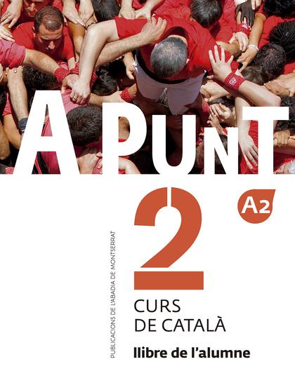 A PUNT. CURS DE CATALÀ. LLIBRE DE L´ALUMNE, 2.