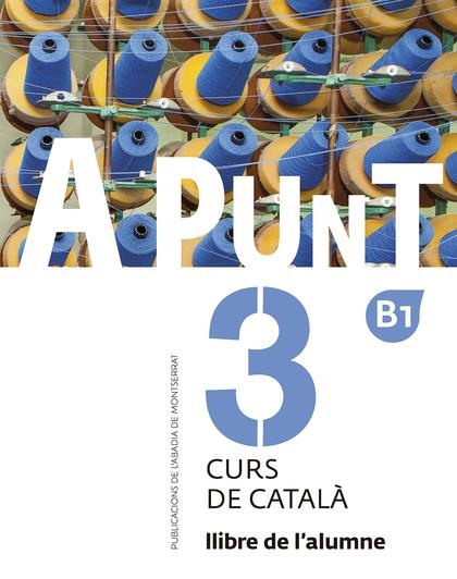 A PUNT. CURS DE CATALÀ. LLIBRE DE L´ALUMNE, 3.
