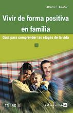 VIVIR DE FORMA POSITIVA EN FAMILIA: GUÍA PARA COMPRENDER LAS ETAPAS DE LA VIDA