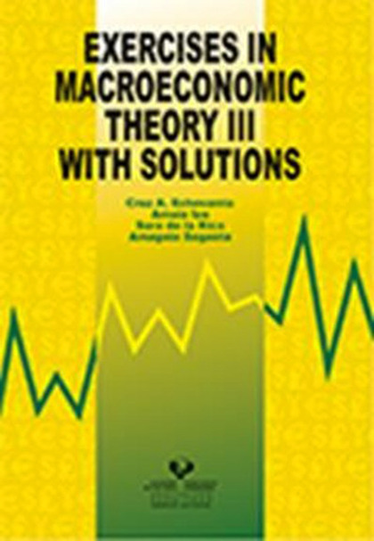 EXERCISES IN MACROECONOMIC THEORY III : WITH SOLUTIONS