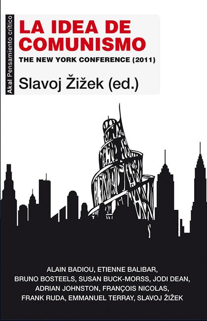 LA IDEA DE COMUNISMO : THE NEW YORK CONFERENCE, 2011