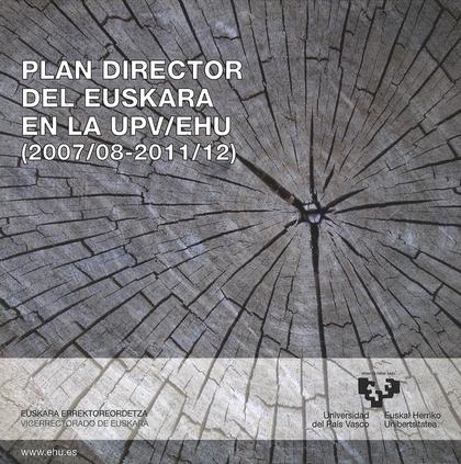 PLAN DIRECTOR DEL EUSKARA EN LA UPV/EHU (2007/08-2011/12) = UPV/EHUKO EUSKARAREN PLAN GIDARIA (