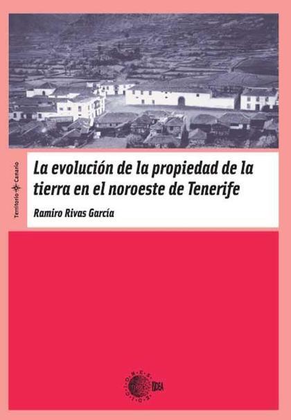 LA EVOLUCIÓN DE LA PROPIEDAD DE LA TIERRA EN EL NOROESTE DE TENERIFE