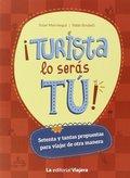 ¡TURISTA LO SERÁS TÚ! : SETENTA Y TANTAS PROPUESTAS PARA VIAJAR DE OTRA MANERA