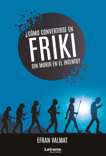 ¿C¢MO CONVERTIRSE EN FRIKI SIN MORIR EN EL INTENTO?.