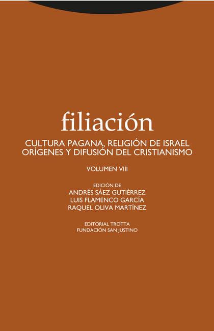 FILIACIÓN VIII. CULTURA PAGANA, RELIGIÓN DE ISRAEL, ORÍGENES Y DIFUSIÓN DEL CRISTIANISMO