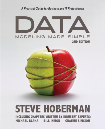 DATA MODELING MADE SIMPLE. A PRACTICAL GUIDE FOR BUSINESS AND IT PROFESSIONALS