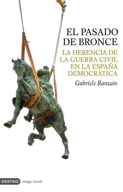 EL PASADO DE BRONCE: LA HERENCIA DE LA GUERRA CIVIL EN LA ESPAÑA DEMOCRÁTICA