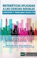 MATEMÁTICAS APLICADAS A LAS CIENCIAS SOCIALES : EJERCICIOS Y PROBLEMAS RESUELTOS