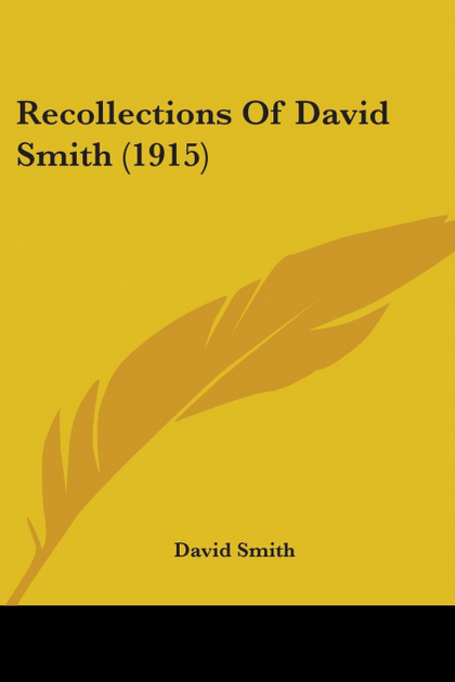 RECOLLECTIONS OF DAVID SMITH (1915)
