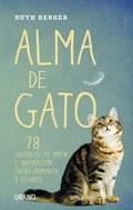 ALMA DE GATO : 78 HISTORIAS DE AMOR E INSPIRACIÓN ENTRE HUMANOS Y FELINOS