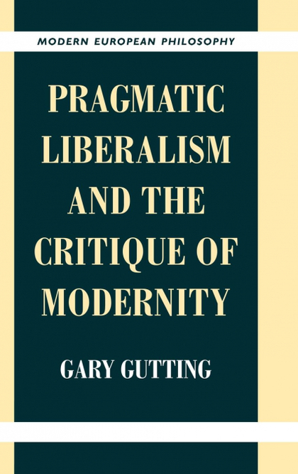 PRAGMATIC LIBERALISM AND THE CRITIQUE OF             MODERNITY.