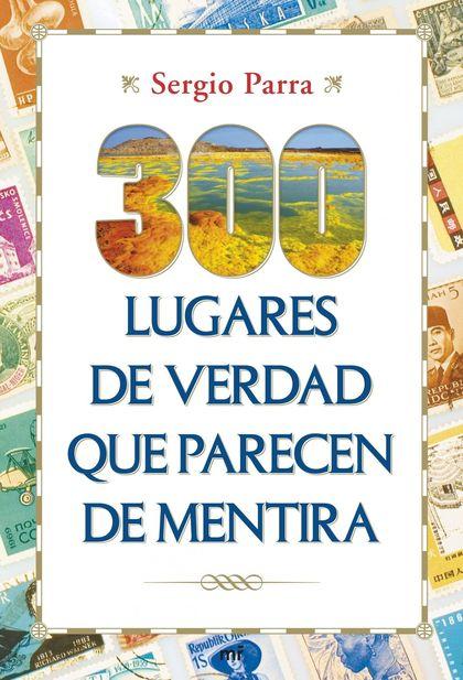 300 LUGARES DE VERDAD QUE PARECEN DE MENTIRA.