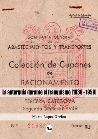 LA AUTARQUÍA DURANTE EL FRANQUISMO (1939-1959).
