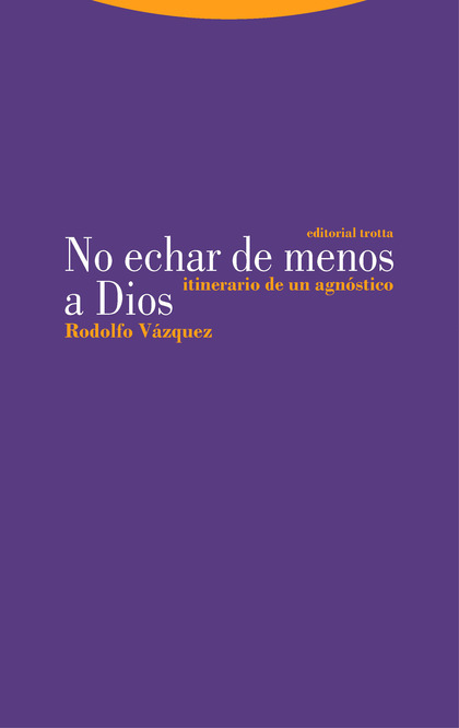 NO ECHAR DE MENOS A DIOS. ITINERARIO DE UN AGNÓSTICO