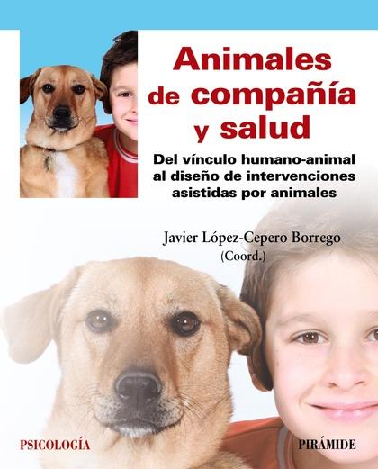 ANIMALES DE COMPAÑÍA Y SALUD. DEL VÍNCULO HUMANO-ANIMAL AL DISEÑO DE INTERVENCIONES ASISTIDAS P