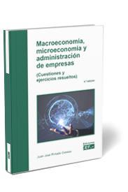 MACROECONOMÍA, MICROECONOMÍA Y ADMINISTRACIÓN DE EMPRESAS (CUESTIONES Y EJERCICI.