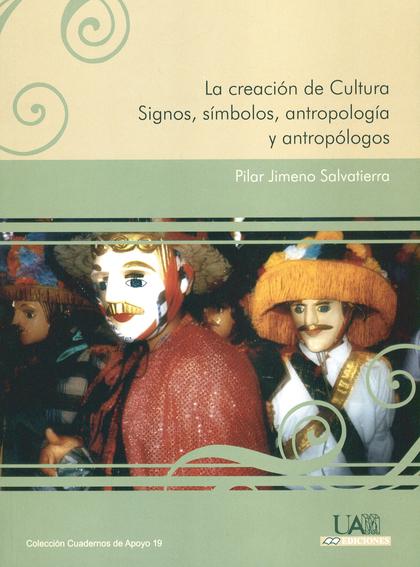 LA CREACIÓN DE CULTURA: SIGNOS, SÍMBOLOS, ANTROPOLOGÍA Y ANTROPÓLOGOS