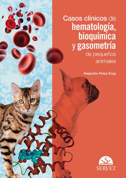 CASOS CLÍNICOS DE HEMATOLOGÍA, BIOQUÍMICA Y GASOMETRÍA DE PEQUEÑOS ANIMALES.