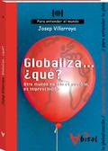GLOBALIZA-- ¿QUÉ? OTRO MUNDO NO SÓLO ES POSIBLE, ES IMPRESCINDIBLE : PARA ENTENDER LA GLOBALIZA