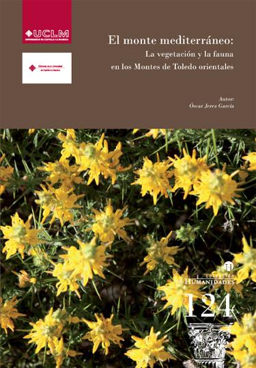EL MONTE MEDITERRÁNEO : LA VEGETACIÓN Y LA FAUNA EN LOS MONTES DE TOLEDO ORIENTALES