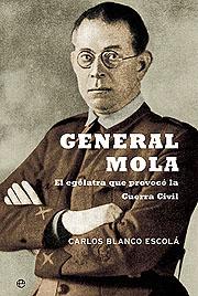 GENERAL MOLA: EL EGÓLATRA QUE PROVOCÓ LA GUERRA CIVIL