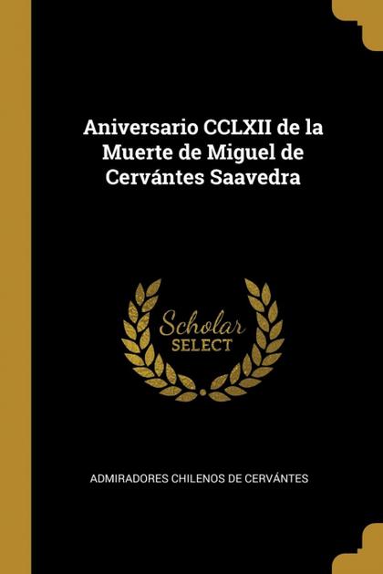 ANIVERSARIO CCLXII DE LA MUERTE DE MIGUEL DE CERVÁNTES SAAVEDRA