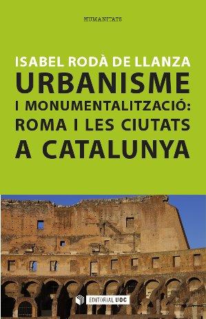 URBANISME I MONUMENTALITZACIÓ : ROMA I LES CIUTATS A CATALUNYA