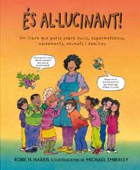 ÉS AL·LUCINANT! : UN LLIBRE QUE PARLA SOBRE ÒVULS, ESPERMATOZOOS, NAIXEMENTS, BABÈS I FAMILIAS