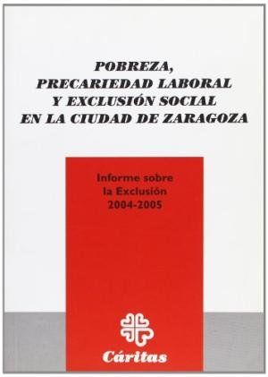POBREZA, PRECARIEDAD LABORAL Y EXCLUSIÓN SOCIAL EN LA CIUDAD DE ZARAGOZA : INFORME SOBRE LA EXC